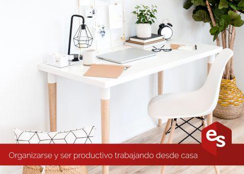 Organizarse y ser productivo trabajando desde casa