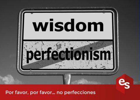 Por favor,  por favor… no perfecciones