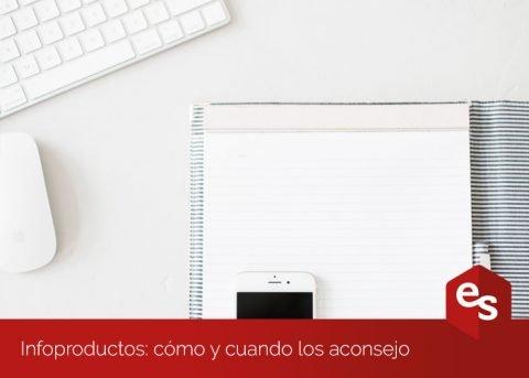 Infoproductos: cómo y cuando los aconsejo