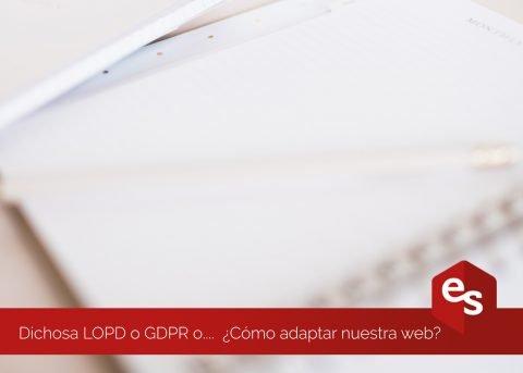 Dichosa LOPD o GDPR o….  ¿Cómo adaptar nuestra web?